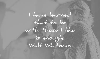 friendship quotes have learned that with those like enough walt whitman wisdom
