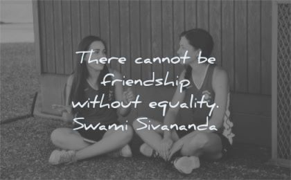 friendship quotes there cannot without equality swami sivananda wisdom women sitting