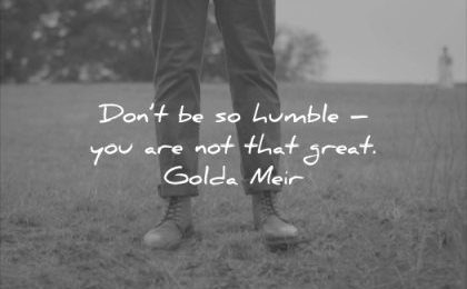 funny quotes dont humble you are not that great golda meir wisdom man boots nature grass legs