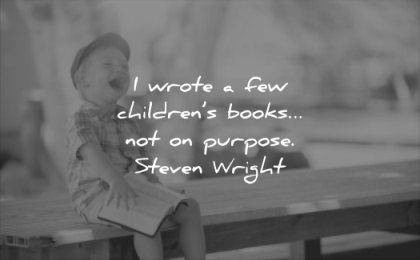 funny quotes wrote childrends book purpose steven wright wisdom child kids laugh table