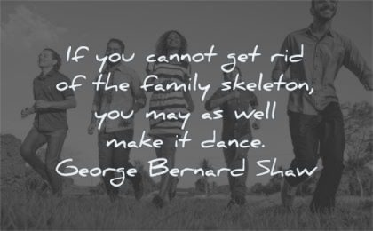 funny quotes cannot get rid family skeleton make dance george bernard shaw wisdom