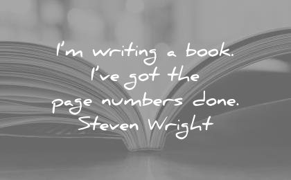 funny quotes writing book got the page numbers done steven wright wisdom