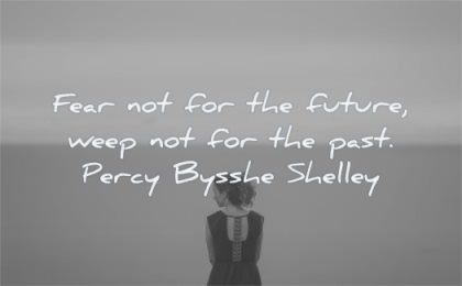 future quotes fear weep not past percy bysshe shelley wisdom woman looking