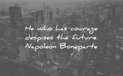 future quotes who has courage despises napoleon bonaparte wisdom