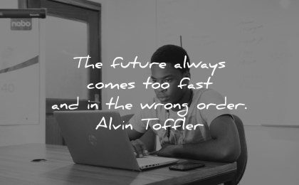 future quotes always comes too fast wrong order alvin toffler wisdom man sitting laptop