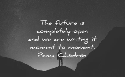 future quotes completely open writing moment pema chodron wisdom silhouette man mountains
