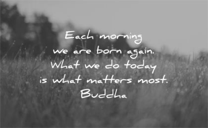 good morning quotes each born again today what matters most buddha wisdom nature field