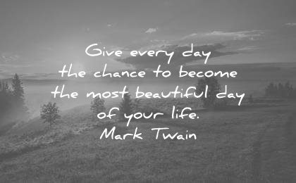good morning quotes give every day chance become most beautiful your life mark twain wisdom