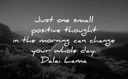 good morning quotes one small positive thought change whole day dalai lama wisdom camping man solitude nature
