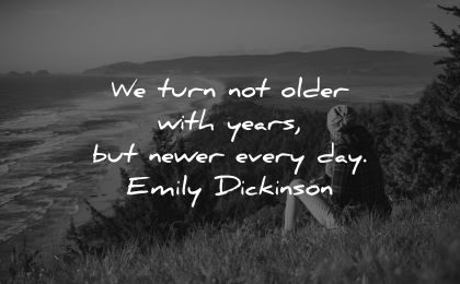 good morning quotes turn not older with years newer every day emily dickinson wisdom woman sitting nature sea beach