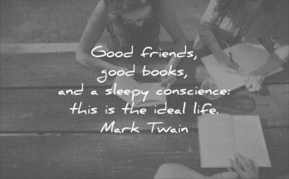 good quotes friends books sleepy conscience this ideal life mark twain wisdom