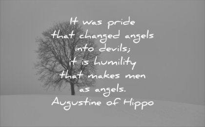 good quotes pride that changed angels into devils humility makes men angels augustine of hippo wisdom quotes