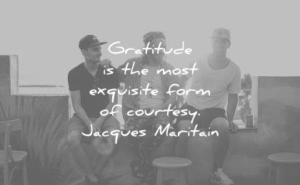gratitude quotes most exquisite form courtesy jacques maritain wisdom