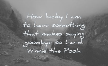 grief quotes how lucky have something makes saying goodbye hard winnie the pooh wisdom water nature