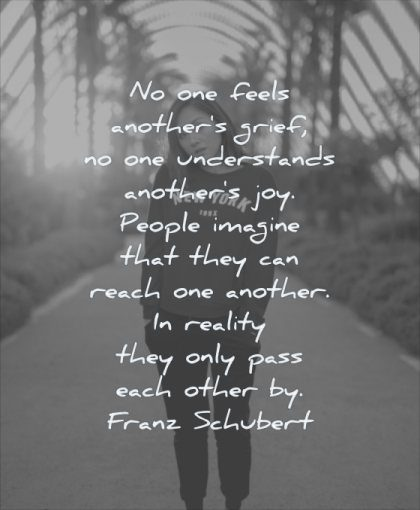 grief quotes feels anothers understands joy people imagine can reach another franz schubert wisdom path trees