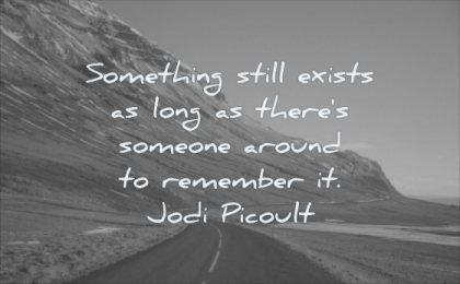 grief quotes something still exists long there someone around remember jodi picoult wisdom road nature mountain