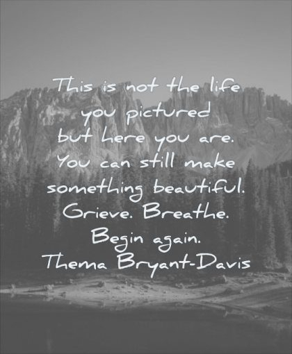 grief quotes life you pictured here still make something beautiful grieve breathe begin again thema bryant david wisdom tree nature