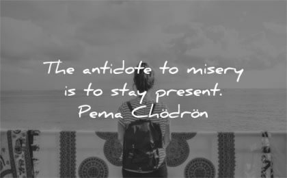 grief quotes antidote misery stay present pema chodron wisdom woman looking