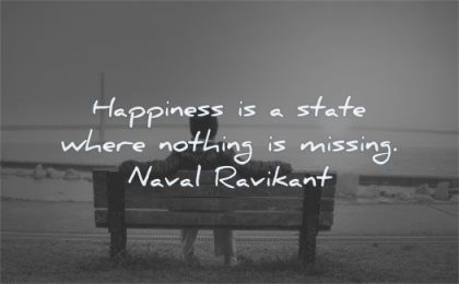 happiness quotes state where nothing missing naval ravikant wisdom man sitting bench