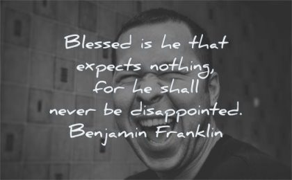 happy quotes blessed expects nothing shall never disappointed benjamin franklin wisdom man laughing
