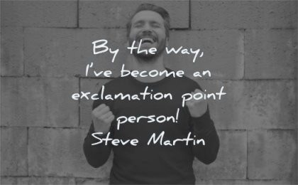 happy quotes way become exclamation point person steve martin wisdom man