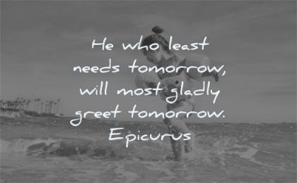 happy quotes least needs tomorrow gladly greet tomorrow epicurus wisdom beach sea water kid