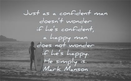 happy quotes just confident man doesnt wonder simply mark manson wisdom surf man beach