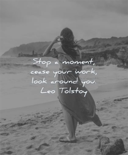 happy quotes stop moment cease work look around you leo tolstoy wisdom woman beach solitude sea