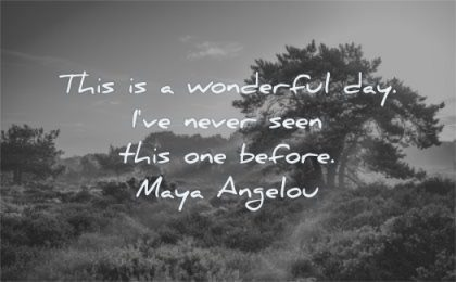 happy quotes wonderful day ive never seen this one before maya angelou wisdom nature sunrise tree