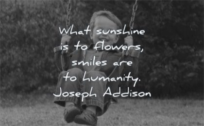 happy quotes what sunshine flowers smiles humanity joseph addison wisdom boy kid
