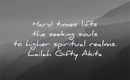 hard times quotes lifts seeking souls higher spiritual realms lailah gifty akita wisdom mountains