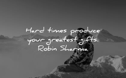 hard times quotes produce greatest gifts robin sharma wisdom man sitting mountain top winter snow