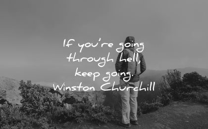 hard times quotes going through hell keep going winston churchill wisdom man nature