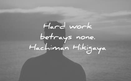 hard work quotes hard betrays none hachiman hikigaya wisdom