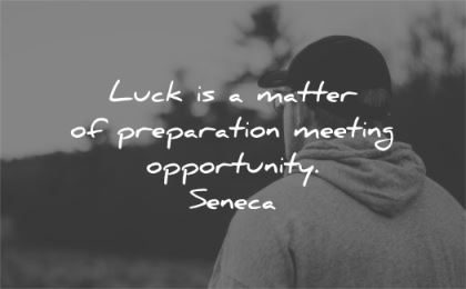 hard work quotes luck matter preparation meeting opportunity seneca wisdom man
