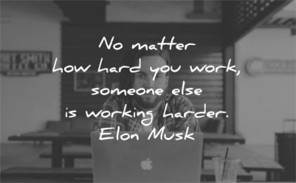 hard work quotes matter how you someone else working harder elon musk wisdom laptop