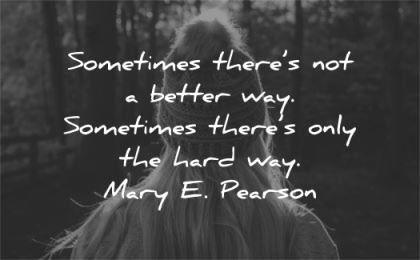 hard work quotes sometimes better way only mary pearson wisdom woman