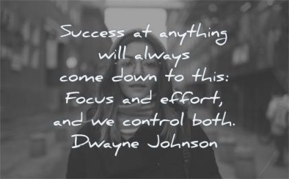 hard work quotes success anything will always come down this focus effort control both dwayne johnson wisdom woman