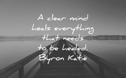 healing quotes clear mind heals everything healed byron katie wisdom water