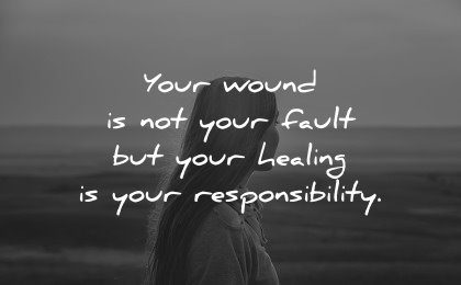 healing quotes wound your fault responsibility wisdom woman