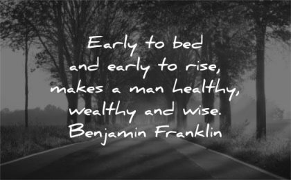 health quotes early bed rise makes healthy wealthy wise benjamin franklin wisdom nature trees sun road