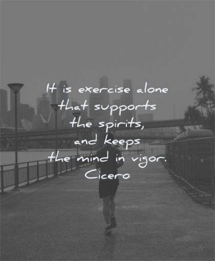 health quotes exercise alone supports spirits keeps mind vigor cicero wisdom man running sidewalk
