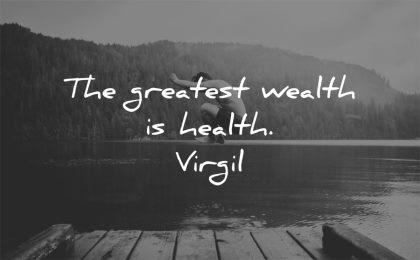 health quotes greatest wealth virgil wisdom man jumping water