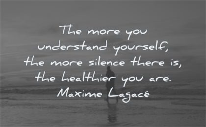 health quotes more you understand yourself silence there healthier are maxime lagace wisdom man beach walking