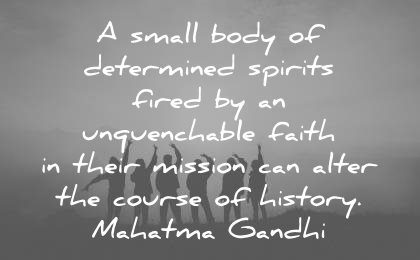 history quotes small body determined spirits fired unquenchable faith their mission alter course mahatma gandhi wisdom