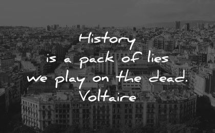 history quotes pack lies play dead voltaire wisdom city