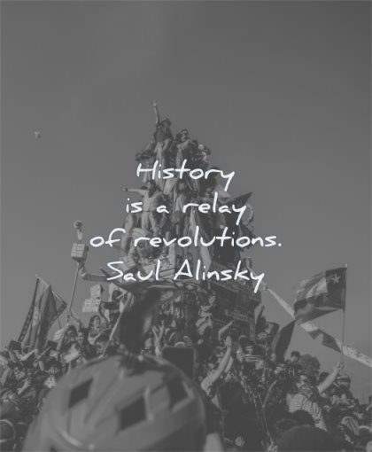 history quotes relay revolutions saul alinsky wisdom people