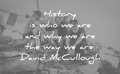 history quotes history who are why the way david mccullough wisdom