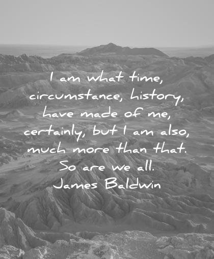 history quotes what time circumstance have made certainly also much more than that james baldwin wisdom