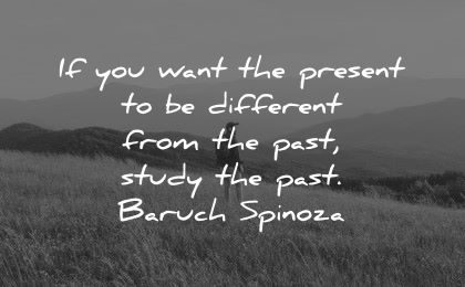 history quotes want present different from past study baruch spinoza wisdom man nature